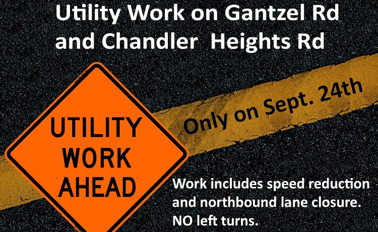 Utility Work on Gantzel Rd and Chandler Heights Rd - Sept 24th